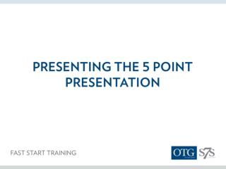 The  Objective  of the  5 Point Presentation