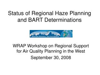 Status of Regional Haze Planning and BART Determinations