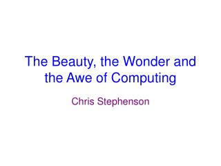 The Beauty, the Wonder and the Awe of Computing