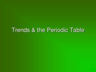 Trends & the Periodic Table