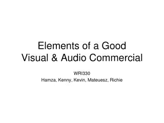Elements of a Good  Visual & Audio Commercial