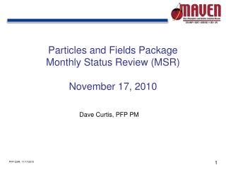 Particles and Fields Package Monthly Status Review (MSR) November 17, 2010
