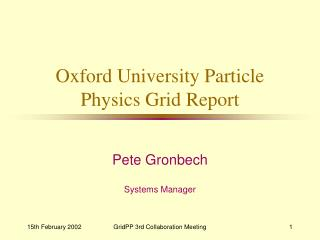 Oxford University Particle Physics Grid Report