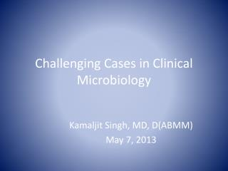 Challenging Cases in Clinical Microbiology