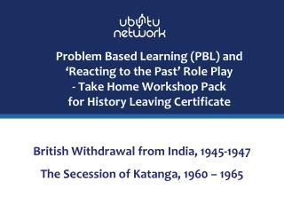 British Withdrawal from India, 1945-1947 The Secession of Katanga, 1960 – 1965