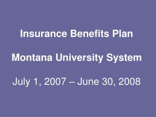 Insurance Benefits Plan  Montana University System   July 1, 2007   June 30, 2008