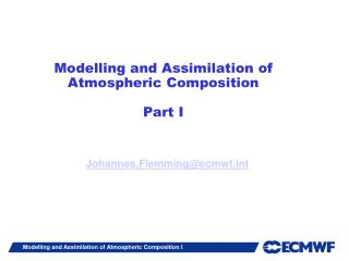 Modelling and Assimilation of Atmospheric Composition Part I