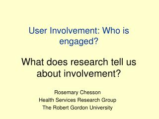 User Involvement: Who is engaged? What does research tell us about involvement?