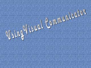 UsingVisual Communicator