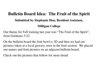 Bulletin Board Idea:  The Fruit of the Spirit Submitted by Stephanie Hon, Resident Assistant,  Milligan College