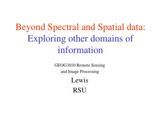 Beyond Spectral and Spatial data: Exploring other domains of                 information