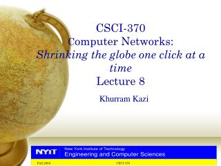 CSCI-370 C omputer Networks: Shrinking the globe one click at a time Lecture 8