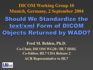 Fred M. Behlen, Ph.D. Co-Chair, DICOM WG20 / HL7 IISIG Co-Editor, HL7 CDA Release 2