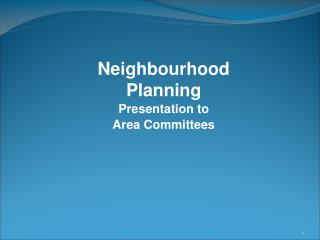 Neighbourhood Planning Presentation to  Area Committees