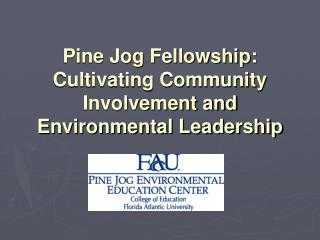 Pine Jog Fellowship:  Cultivating Community Involvement and Environmental Leadership