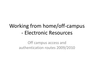 Working from home/off-campus - Electronic Resources