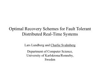 Optimal Recovery Schemes for Fault Tolerant  Distributed Real-Time Systems