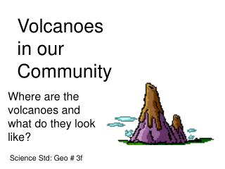 Volcanoes in our Community