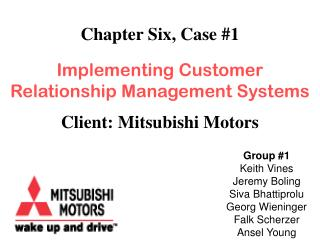 Chapter Six, Case #1 Implementing Customer Relationship Management Systems Client: Mitsubishi Motors