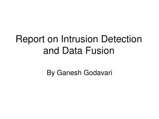 Report on Intrusion Detection and Data Fusion