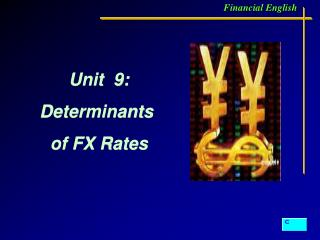 Unit  9: Determinants  of FX Rates