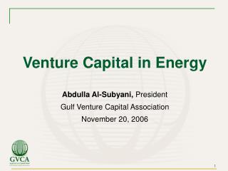 Venture Capital in Energy Abdulla Al-Subyani,  President Gulf Venture Capital Association