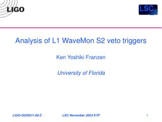 Analysis of L1 WaveMon S2 veto triggers Ken Yoshiki Franzen University of Florida
