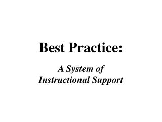 Best Practice: A System of  Instructional Support