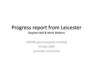 Progress report from Leicester Stephen Ball & Mark Watkins
