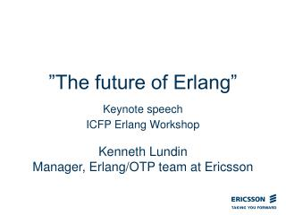 """The future of Erlang"" Keynote speech ICFP Erlang Workshop"