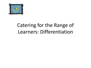 Catering for the Range of Learners: Differentiation