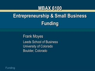MBAX 6100 Entrepreneurship & Small Business Funding