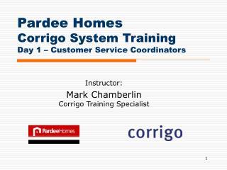 Pardee Homes Corrigo System Training Day 1 – Customer Service Coordinators
