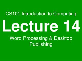 CS101 Introduction to Computing Lecture 14 Word Processing & Desktop Publishing