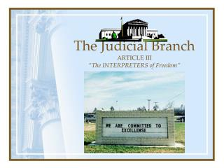 "The Judicial Branch  ARTICLE III ""The INTERPRETERS of Freedom"""