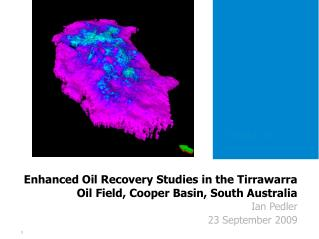 Enhanced Oil Recovery Studies in the Tirrawarra Oil Field, Cooper Basin, South Australia