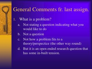 General Comments fr. last assign.