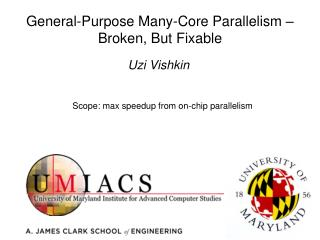 General-Purpose  Many-Core  Parallelism –  Broken, But Fixable
