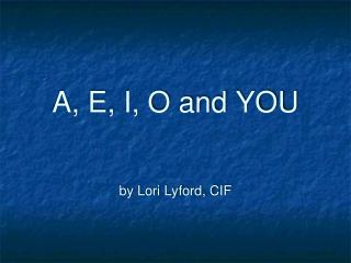A, E, I, O and YOU by Lori Lyford, CIF