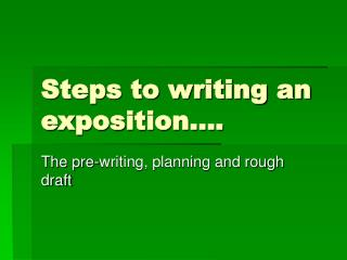 Steps to writing an exposition….