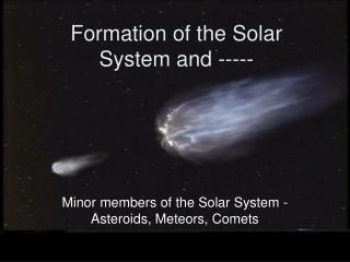 Formation of the Solar System and -----