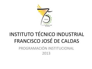 INSTITUTO TÉCNICO INDUSTRIAL FRANCISCO JOSÉ DE CALDAS