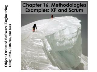 Chapter 16, Methodologies Examples: XP and Scrum
