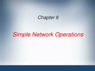 Chapter 8 Simple Network Operations