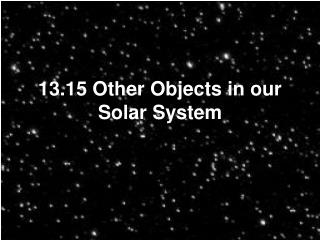 13.15 Other Objects in our Solar System