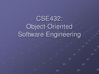 CSE432: Object-Oriented  Software Engineering