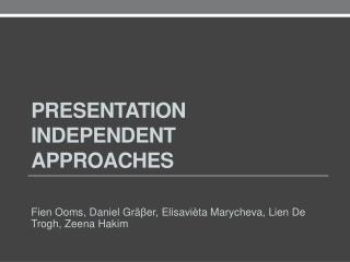 Presentation independent approaches