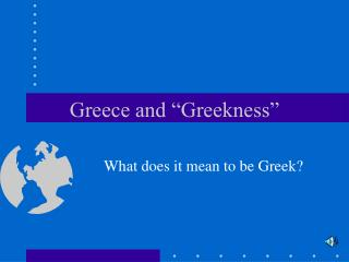 "Greece and ""Greekness"""