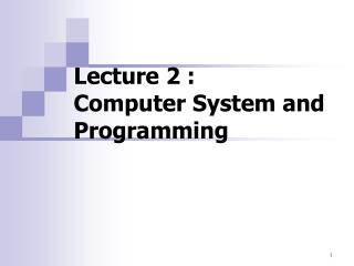 Lecture 2 : Computer System and Programming
