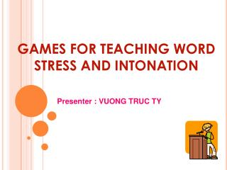 GAMES FOR TEACHING WORD STRESS AND INTONATION